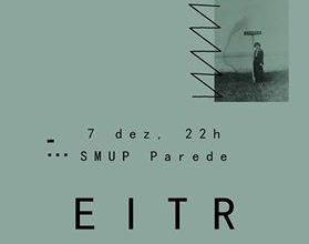 7th December 2016 // eitr @ SMUP, Parede